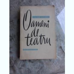 OAMENI DE TEATRU - VICTOR EFTIMIU