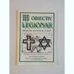 OBIECTIV LEGIONAR , HOLOCAUSTUL CUI? AL MEU , AL TAU , AL NOSTRU , AL LOR... REVISTA MISCARII LEGIONARE , AN 1 , NR. 5 - NOIEM 2003