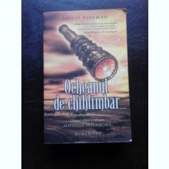 OCHEANUL DE CHIHLIMBAR - PHILIP PULLMAN