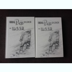 OHNE PASS DURCH DIE URSS, 2 VOLUME  (FARA PASAPORT PRIN URSS, CARTE IN LIMBA GERMANA)