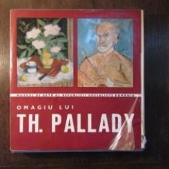 OMAGIU LUI TH, PALLADY (ALBUM EXPOZITIE COMEMORATIVA CU OCAZIA CENTENARULUI DE LA NASTEREA ARTISTULUI)