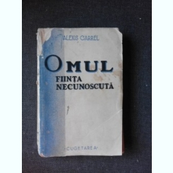 OMUL FIINTA NECUNOSCUTA - ALEXIS CARREL