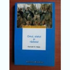 OMUL, STATUL SI RAZBOIUL - KENNETH N. WALTZ