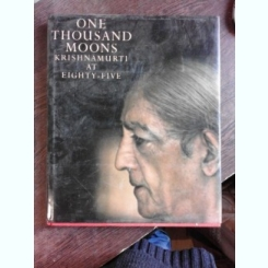 ONE THOUSAND MOONS, KRISHNAMURTI AT EIGHTY-FIVE - ASIT CHANDMAL  (TEXT IN LIMBA ENGLEZA)