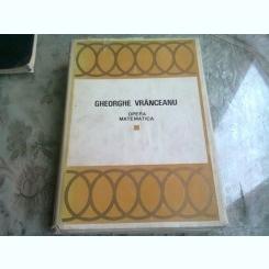 Opera matematica Gheorghe Vranceanu - VOL I