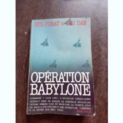 OPERATION BABYLONE - BEN PORAT AND URI DAN  (CARTE IN LIMBA FRANCEZA)