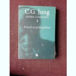 OPERE COMPLETE 4, FREUD SI PSIHANALIZA - C.G. JUNG
