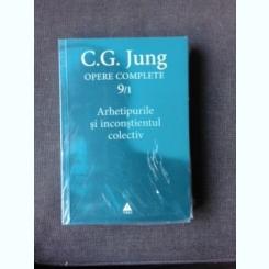 OPERE COMPLETE 9/1 , ARHETIPURILE SI INCONSTIENTUL COLECTIV - C.G. JUNG