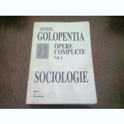OPERE COMPLETE. VOL.I SOCIOLOGIE - ANTON GOLOPENTIA