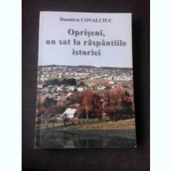 OPRISENI, UN SAT LA RASPANTIILE ISTORIEI - DUMITRU COVALCIUC