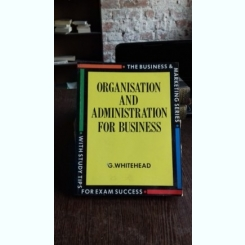 ORGANISATION AND ADMINISTRATION FOR BUSINESS - G. WHITEHEAD  (ORGANIZARE SI ADMINISTRARE A AFACERILOR)