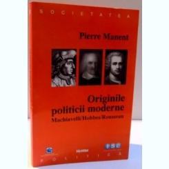 ORIGINILE POLITICII MODERNE de PIERRE MANENT , 2000