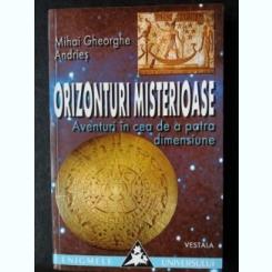 ORIZONTURI MISTERIOASE-AVENTURI IN CEA DE A PATRA DIMENSIUNE,MIHAI GH. ANDRIES