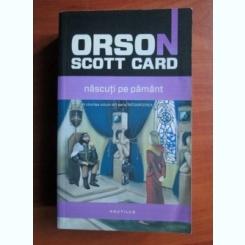 Orson Scott Card - Nascuti pe pamant