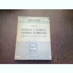 ORTEGA Y GASSET, CRITIQUE D'ARISTOTE - ALAIN GUY  (CARTE IN LIMBA FRANCEZA)