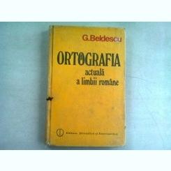 ORTOGRAFIA ACTUALA A LIMBII ROMANE - G. BELDESCU