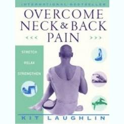 OVERCOME NECK & BACK PAIN - KIT LAUGHLIN  (CARTE IN LIMBA ENGLEZA)