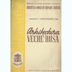 P. CONSTANTINESCU-IASI - ARHITECTURA VECHE RUSA {1949}
