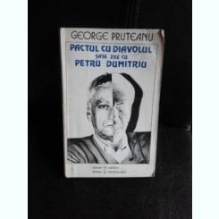 Pactul cu diavolul, sase zile cu Petru Dumitriu - George Pruteanu  (cu dedicatia autorului)