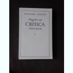 PAGINI DE CRITICA LITERARA - VLADIMIR STREINU VOL.I  (CU DEDICATIA AUTORULUI)