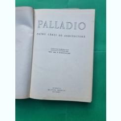 PALLADIO - PATRU CARTI DE ARHITECTURA