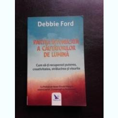 PARTEA INTUNECATA A CAUTATORILOR DE LUMINA - DEBBIE FORD