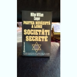 PARTEA NEVAZUTA A LUMII. SOCIETATI SECRETE - MILTON WILLIAM COOPER