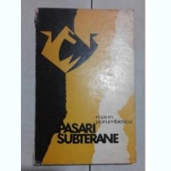 PASARI SUBTERANE – MARIN PORUMBESCU (CONTINE SI UN ARTICOL SCRIS DE AUTOR IN ALMANAHUL LITERARA DIN 1969)