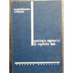 PATOLOGIA SUGARULUI SI COPILULUI MIC - M. GEORMANEANU