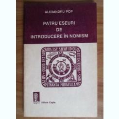 PATRU ESEURI DE INTRODUCERE IN NOMISM - ALEXANDRU POP