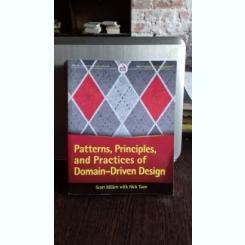 PATTERNS, PRINCIPLES, AND PRACTICES OF DOMAIN - DRIVEN DESIGN - SCOTT MILLETT (MODELE, PRINCIPIILE ȘI PRACTICILE DOMENIULUI - PROIECTARE)