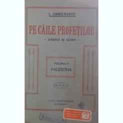 PE CAILE PROFETILOR - I. CHIRU NANOV  VOL.II PALESTINA