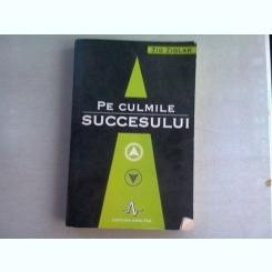 PE CULMILE SUCCESULUI - ZIG ZIGLAR