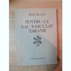 PENTRU CE S-AU RASCULAT TARANII de RADU RPSETTI , Bucuresti 1987