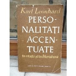 PERSONALITATI ACCENTUATE IN VIATA SI IN LITERATURA , KARL LEONHARD