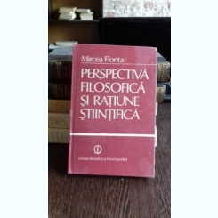 PERSPECTIVA FILOSOFICA SI RATIUNE STIINTIFICA  - MIRCEA FLONTA