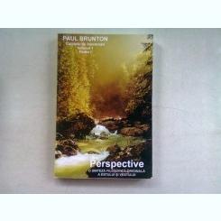 PERSPECTIVE - PAUL BRUNTON  (CAIETE DE INSEMNARI, VOL.I PARTEA I)