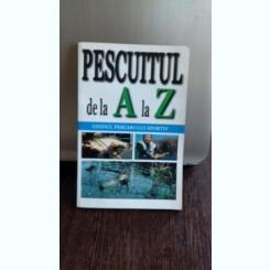 PESCUITUL DE LA A LA Z - GHIDUL PESCARULUI SPORTIV