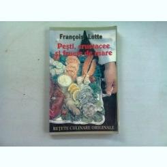 PESTI, CRUSTACEE SI FRUCTE DE MARE - FRANCOIS LOTTE  (RETETE CULINARE ORIGINALE)