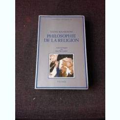 PHILOSOPHIE DE LA RELIGION - LESZEK KOLAKOWSKI  (CARTE IN LIMBA FRANCEZA)