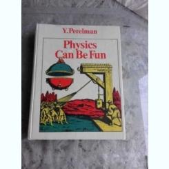 PHYSICS CAN BE FUN - Y.  PERELMAN  (CARTE IN LIMBA ENGLEZA)