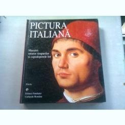 PICTURA ITALIANA. MAESTRII TUTUROR TIMPURILOR SI CAPODOPERELE LOR - ALBUM
