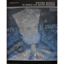 PICTURA MURALA IN EPOCA LUI MATEI BASARAB - CORNELIA PILLAT