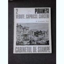 PIRANESI, VEDUTE, CAPRICCI, CARCERI, CABINETUL DE STAMPE 2 - CONSTANTIN SUTER
