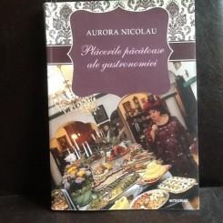 Placerile pacatoase ale gastronomiei - Aurora Nicolau