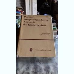 PNEUM-ENZEPHALO GRAPHISCHE ANATOMIE DES KINDERGEHIRNS - DAGOBERT MULLER (ANATOMIE GRAFICA ENCEFALOTRIGEMINALA A CREIERULUI COPILILUI)
