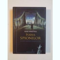 PODUL SPIONILOR - GILES WHITTELL