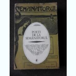 POETI DE LA SEMANATORUL, EDITIE DE PETRE HOMOCEANUL  (CU DEDICATIA LUI PETRE HOMOCEANUL)