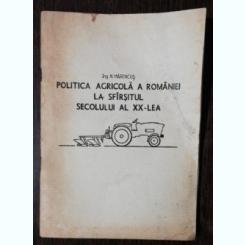 POLITICA AGRICOLA A ROMANIEI LA SF, SEC. XX-LEA - ING.N.MARINCUS