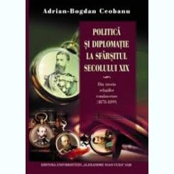 POLITICA SI DIPLOMATIE LA SFARSITUL SECOLULUI XIX - ADRIAN BOGDAN CEOBANU
